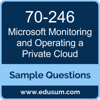 Monitoring and Operating a Private Cloud Dumps, 70-246 Dumps, 70-246 PDF, Monitoring and Operating a Private Cloud VCE, Microsoft 70-246 VCE, Microsoft MCSE Cloud Platform and Infrastructure PDF