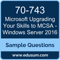 Upgrading Your Skills to MCSA - Windows Server 2016 Dumps, 70-743 Dumps, 70-743 PDF, Upgrading Your Skills to MCSA - Windows Server 2016 VCE, Microsoft 70-743 VCE