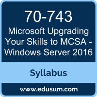 Upgrading Your Skills to MCSA - Windows Server 2016 PDF, 70-743 Dumps, 70-743 PDF, Upgrading Your Skills to MCSA - Windows Server 2016 VCE, 70-743 Questions PDF, Microsoft 70-743 VCE