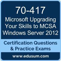 70-417: Upgrading Your Skills to MCSA Windows Server 2012 (MCSA Windows Server 2